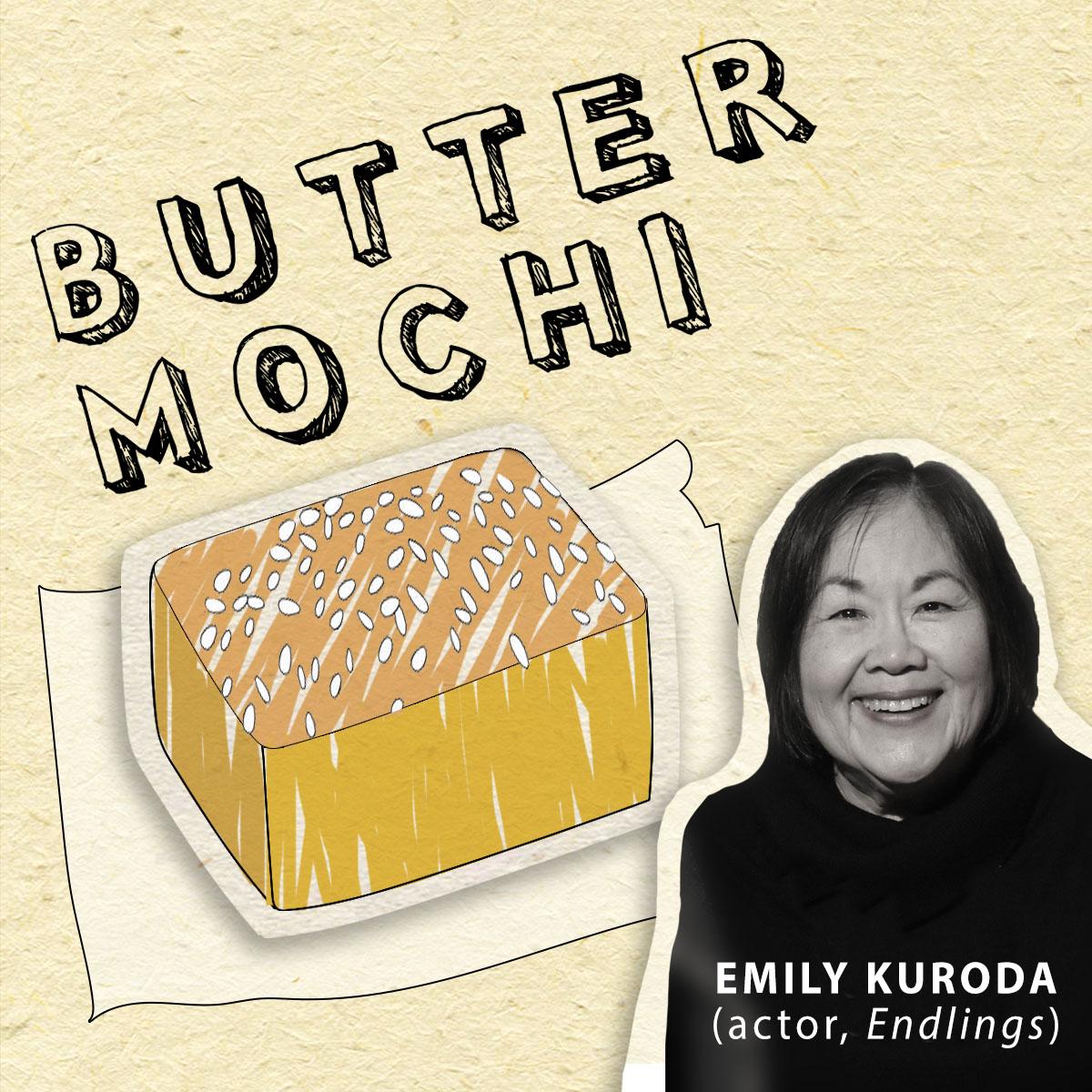 BUTTER MOCHI - Emily Kuroda, actor (Endlings)